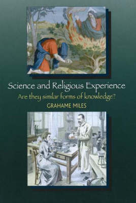 Science and Religious Experience Are They Similar Forms of Knowledge? by Grahame Miles