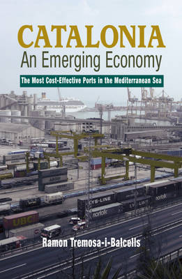 Catalonia - An Emerging Economy The Most Cost-Effective Ports in the Mediterranean Sea by Ramon Tremosa-i-Balcells