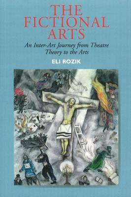 Fictional Arts An Inter-Art Journey from Theatre Theory to the Arts by Eli Rozik