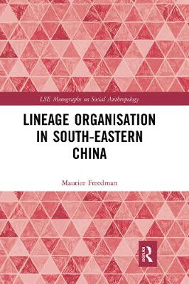 Lineage Organisation in South-Eastern China by Maurice Freedman