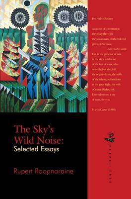 The Sky's Wild Noise Selected Essays by Rupert Roopnaraine