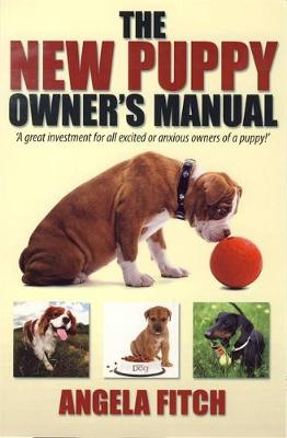 The New Puppy Owner's Manual by Angela Fitch