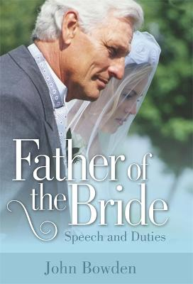 Father Of The Bride 2nd Edition Speech and Duties by John Bowden
