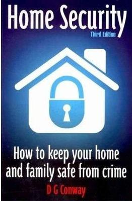 Home Security 3rd Edition How to Keep Your Home and Family Safe from Crime by D. G. Conway