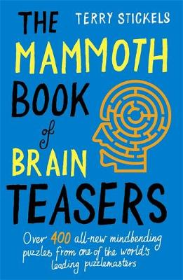 The Mammoth Book of Brain Teasers by Terry Stickels