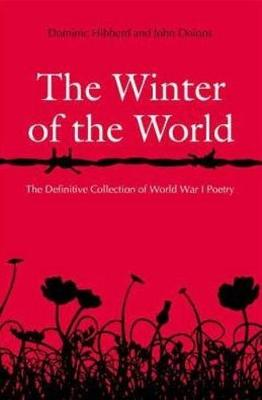 The Winter of the World Poems of the Great War by Dominic Hibberd, John Onions