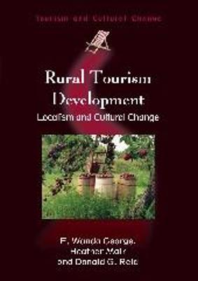 Rural Tourism Development Localism and Cultural Change by E. Wanda George, Heather Mair, Donald G. Reid