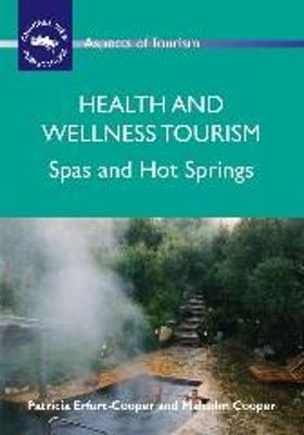 Health and Wellness Tourism Spas and Hot Springs by Patricia Erfurt-Cooper, Malcolm Cooper