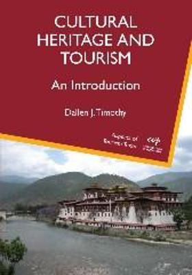 Cultural Heritage and Tourism An Introduction by Professor Dallen J. Timothy