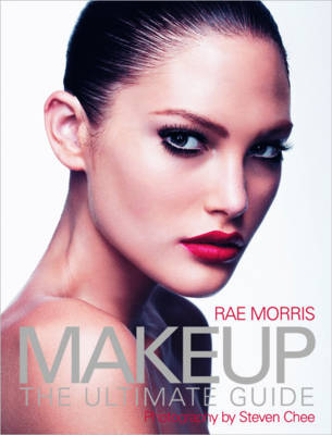Makeup The Ultimate Guide by Rae Morris