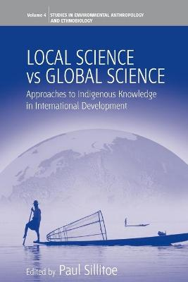 Local Science Vs Global Science Approaches to Indigenous Knowledge in International Development by Paul Sillitoe