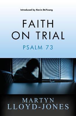 Faith on Trial Psalm 73 by Martyn Lloyd-Jones