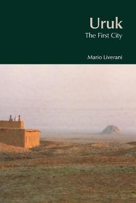 Uruk The First City by Mario Liverani