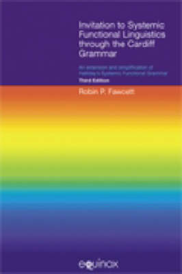 Invitation to Systemic Functional Linguistics Through the Cardiff Grammar An Extension and Simplification of Halliday's Systemic Functional Grammar by Robin P. Fawcett