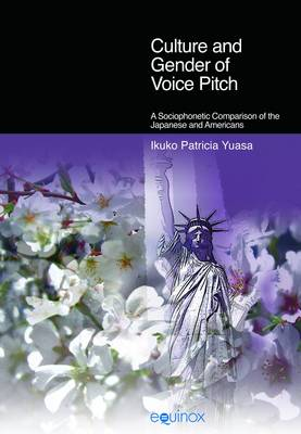 Culture and Gender of Voice Pitch A Sociophonetic Comparison of the Japanese and Americans by Ikuko Patricia Yuasa