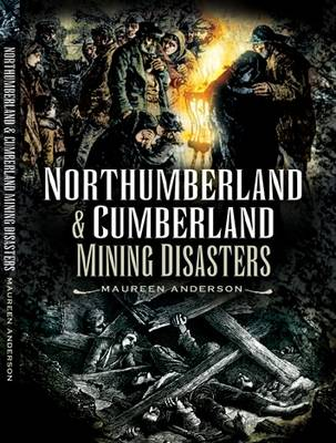 Northumberland and Cumberland Mining Disasters by Maureen Anderson