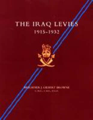 Iraq Levies 1915-1932 by J. Gilbert Browne