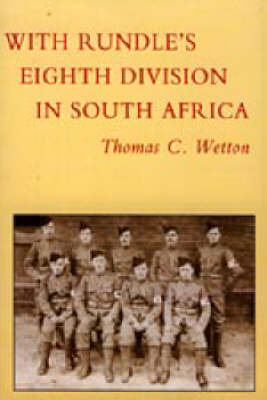 With Rundle's Eighth Division in South Africa 1900-1902 by Thomas Charles Wetton