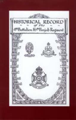 Historical Record of the 4th Battalion 16th Punjab Regiment by C. C Jackson, G. D Martin, H. H Smith