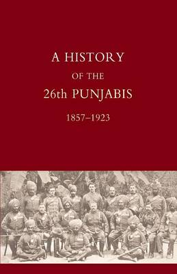 History of the 26th Punjabis, 1857-1923 by P. S. Stoney