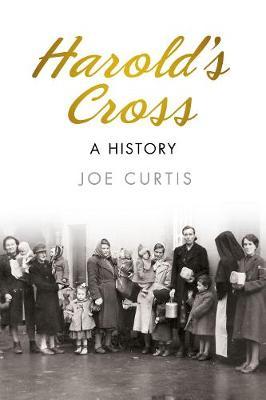 Harold's Cross A History by Joe Curtis