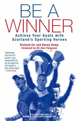 Be a Winner Achieve Your Goals with Scotland's Sporting Heroes by Kenny Kemp, Richard Orr, The Scottish Institute of Sport Foundation
