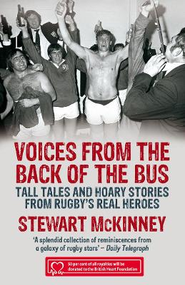 Voices from the Back of the Bus Tall Tales and Hoary Stories from Rugby's Real Heroes by Stewart McKinney