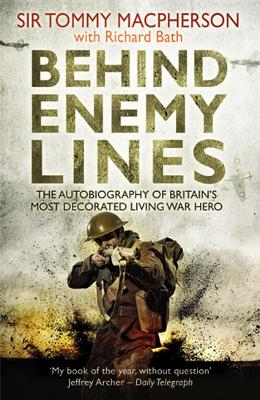 Behind Enemy Lines The Autobiography of Britain's Most Decorated Living War Hero by Sir Tommy MacPherson, Richard Bath