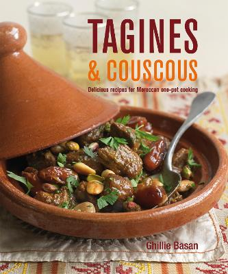 Tagines and Couscous Delicious Recipes for Moroccan One-Pot Cooking by Ghillie Basan
