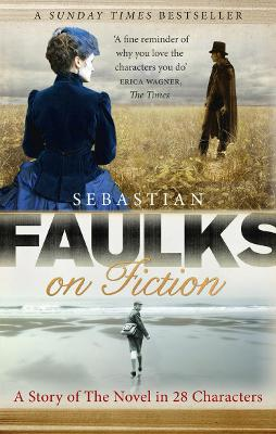 Faulks on Fiction by Sebastian Faulks