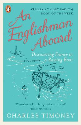 An Englishman Aboard Discovering France in a Rowing Boat by Charles Timoney