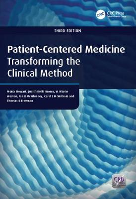 Patient-Centered Medicine Transforming the Clinical Method by Moira Stewart, Judith Belle Brown, W. Wayne Weston, Ian R. McWhinney