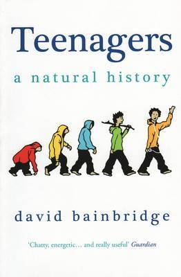 Teenagers: A Natural History by David Bainbridge