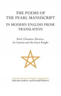 The Poems of the Pearl Manuscript in Modern English Prose Translation Pearl, Cleanness, Patience, Sir Gawain and the Green Knight by Malcolm Andrew