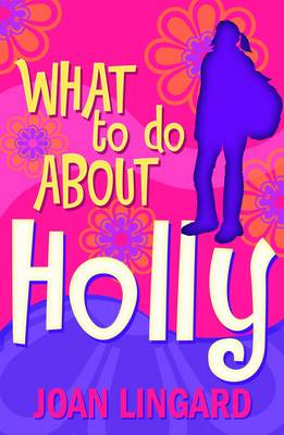 What to Do About Holly by Joan Lingard