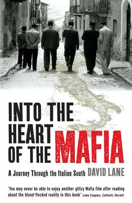 Into the Heart of the Mafia A Journey Through the Italian South by David Lane