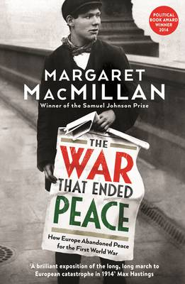 The War that Ended Peace How Europe abandoned peace for the First World War by Professor Margaret MacMillan