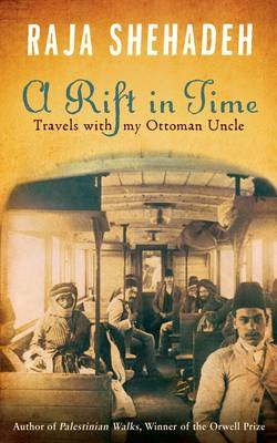 A Rift in Time: Travels of My Ottoman Uncle by Raja Shehadeh