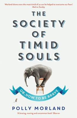 The Society of Timid Souls Or, How to be Brave by Polly Morland
