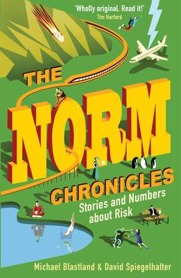 The Norm Chronicles Stories and numbers about danger by Michael Blastland, David Spiegelhalter