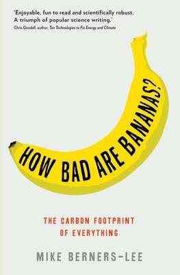 How Bad are Bananas? The Carbon Footprint of Everything by Mike Berners-Lee
