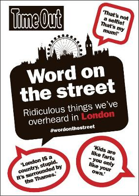 Word on the Street The Most Ridiculous Things Overheard in London by Time Out Guides Ltd