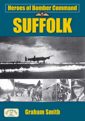 Heroes of Bomber Command: Suffolk by Graham Smith