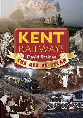 Kent Railways The Age of Steam by David Staines
