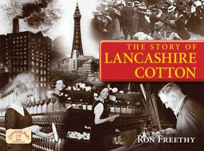 The Story of Lancashire Cotton by Ron Freethy