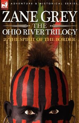 The Ohio River Trilogy 2 The Spirit of the Border by Zane Grey