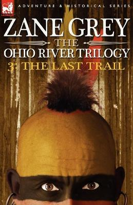 The Ohio River Trilogy 3 The Last Trail by Zane Grey