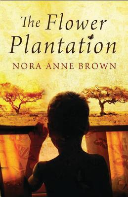 The Flower Plantation by Nora Anne Brown