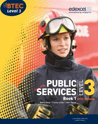 BTEC Level 3 National Public Services Student Book 1 by Debra Gray, Tracey Lilley, Elizabeth Toms
