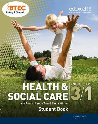 BTEC Entry 3/Level 1 Health and Social Care Student Book by Jade Roots, Lynda Tann, Linda Winter